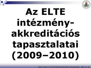 Az ELTE intzmnyakkreditcis tapasztalatai 2009 2010 Zentai Lszl