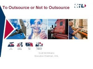 To Outsource or Not to Outsource Scott Mc