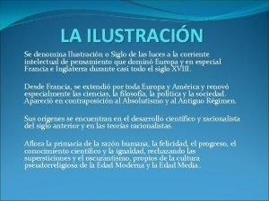 LA ILUSTRACIN Se denomina Ilustracin o Siglo de