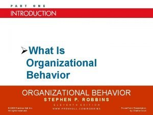 Chapter One What Is Organizational Behavior ORGANIZATIONAL BEHAVIOR