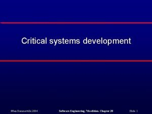 Critical systems development Ian Sommerville 2004 Software Engineering