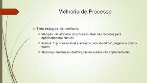 Melhoria de Processo Trs estgios de melhoria Medio
