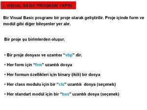 2 VISUAL BASIC PROGRAM YAPISI Bir Visual Basic
