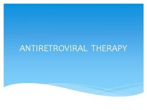 ANTIRETROVIRAL THERAPY Definition of ART Treatment with antiretroviral