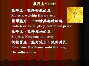 Majesty Majesty worship His majesty Unto Jesus be