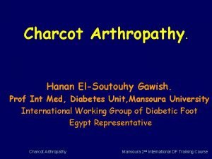 Charcot Arthropathy Hanan ElSoutouhy Gawish Prof Int Med