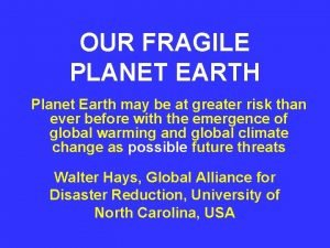 OUR FRAGILE PLANET EARTH Planet Earth may be