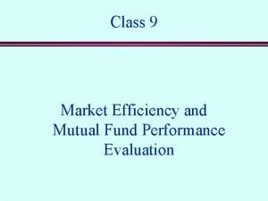 Class 9 Market Efficiency and Mutual Fund Performance
