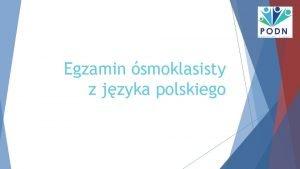 Egzamin smoklasisty z jzyka polskiego CO GDZIE KIEDY