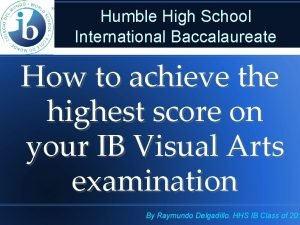 Humble High School International Baccalaureate How to achieve