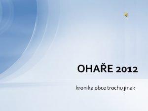 OHAE 2012 kronika obce trochu jinak ZASTUPITEL OBCE