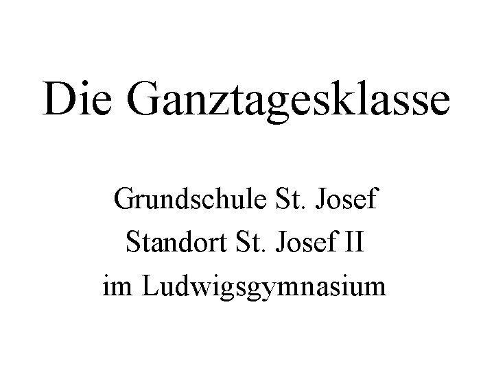 Die Ganztagesklasse Grundschule St Josef Standort St Josef