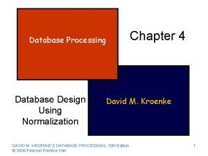 Database Processing Database Design Using Normalization Chapter 4