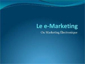 Le eMarketing Ou Marketing lectronique EMarketing Aller sensibiliser