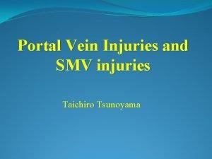 Portal Vein Injuries and SMV injuries Taichiro Tsunoyama