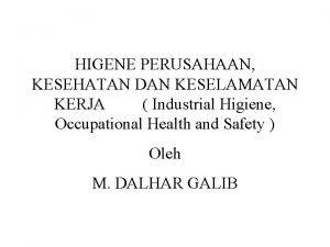 HIGENE PERUSAHAAN KESEHATAN DAN KESELAMATAN KERJA Industrial Higiene