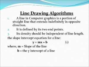Line Drawing Algorithms A line in Computer graphics