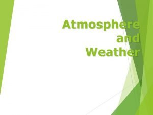 Atmosphere and Weather Evaluation of Atmosphere Early atmosphere