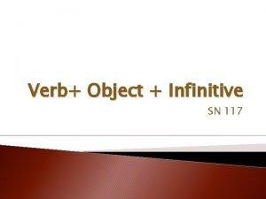 Verb Object Infinitive SN 117 Verb Object Infinitive