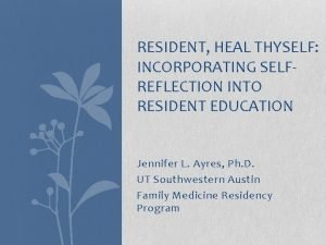 RESIDENT HEAL THYSELF INCORPORATING SELFREFLECTION INTO RESIDENT EDUCATION