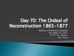 Day 70 The Ordeal of Reconstruction 1865 1877