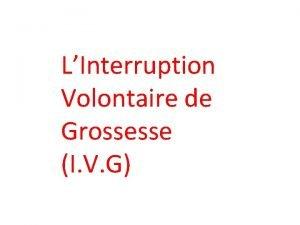 LInterruption Volontaire de Grossesse I V G Interruption