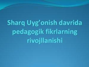 Sharq Uygonish davrida pedagogik fikrlarning rivojllanishi Reja 1