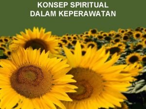 KONSEP SPIRITUAL DALAM KEPERAWATAN PENDAHULUAN Perawat sebagai tenaga