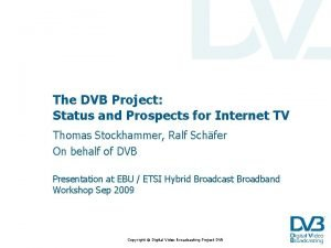The DVB Project Status and Prospects for Internet