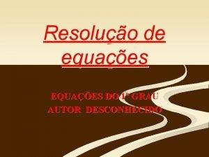 Resoluo de equaes EQUAES DO 1 GRAU AUTOR