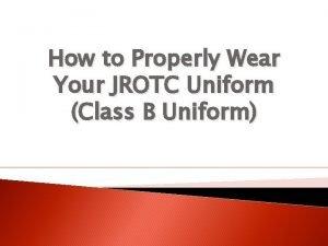 How to Properly Wear Your JROTC Uniform Class