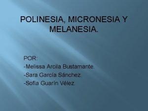 POLINESIA MICRONESIA Y MELANESIA POR Melissa Arcila Bustamante
