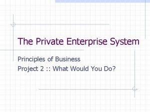 The Private Enterprise System Principles of Business Project