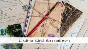 11 svibnja Svjetski dan pisanja pisma Uenici kole