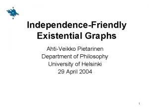 IndependenceFriendly Existential Graphs AhtiVeikko Pietarinen Department of Philosophy