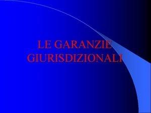 LE GARANZIE GIURISDIZIONALI La funzione giurisdizionale La giurisdizione