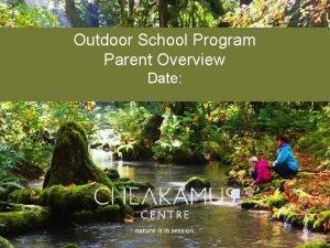 Outdoor School Program Parent Overview Date Trustee Seminar