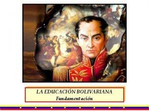 LA EDUCACIN BOLIVARIANA Fundamentacin PROPUESTA CURRICULAR Pedagoga propia