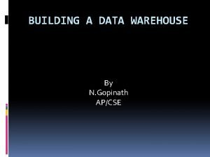 BUILDING A DATA WAREHOUSE By N Gopinath APCSE