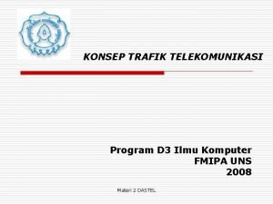 KONSEP TRAFIK TELEKOMUNIKASI Program D 3 Ilmu Komputer