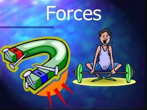 Forces Forces There are many different forces which