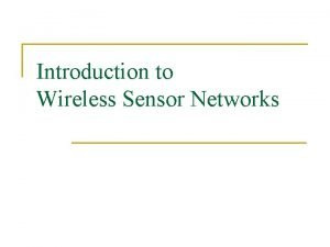 Introduction to Wireless Sensor Networks Wireless Network n