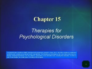 Chapter 15 Therapies for Psychological Disorders Copyright Allyn