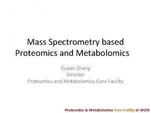 Mass Spectrometry based Proteomics and Metabolomics Guoan Zhang