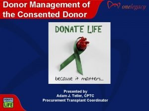 Donor Management of the Consented Donor Presented by