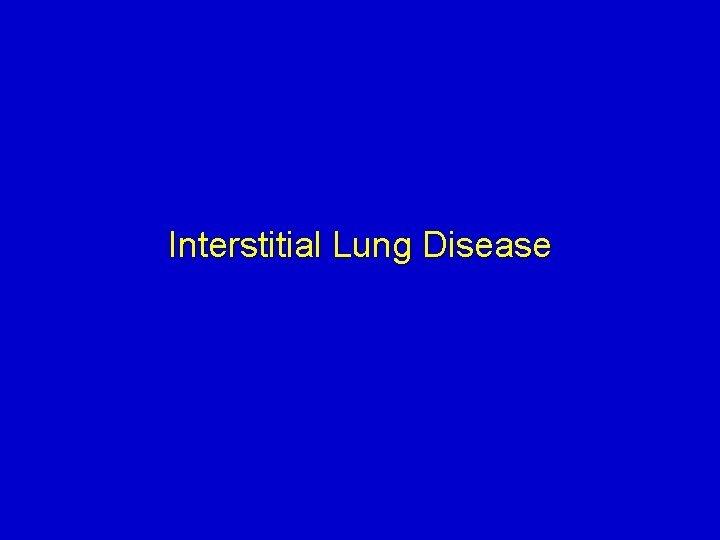 Interstitial Lung Disease Organization of Interstitial Lung Disease