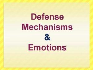 Defense Mechanisms Emotions Defense Mechanism Way of dealing
