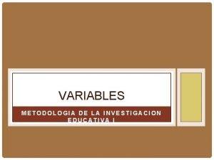 VARIABLES METODOLOGIA DE LA INVESTIGACION EDUCATIVA I VARIABLE