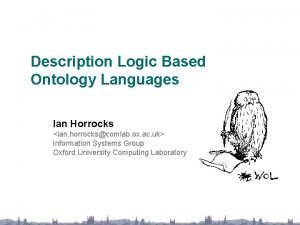 Description Logic Based Ontology Languages Ian Horrocks ian
