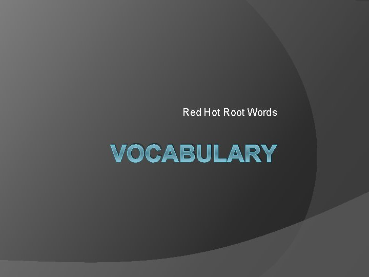 Red Hot Root Words VOCABULARY ROOTS Root Words